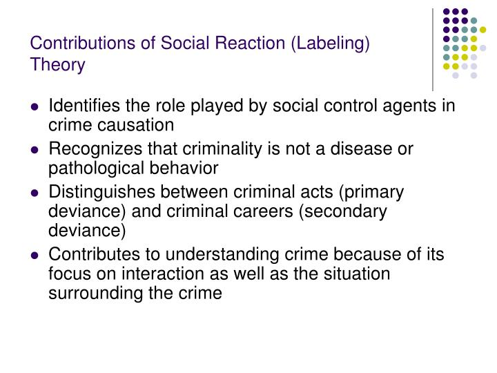 Contributions of Social Reaction (Labeling) Theory