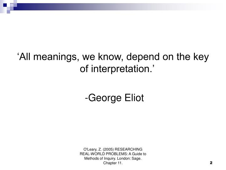 'All meanings, we know, depend on the key of interpretation.'