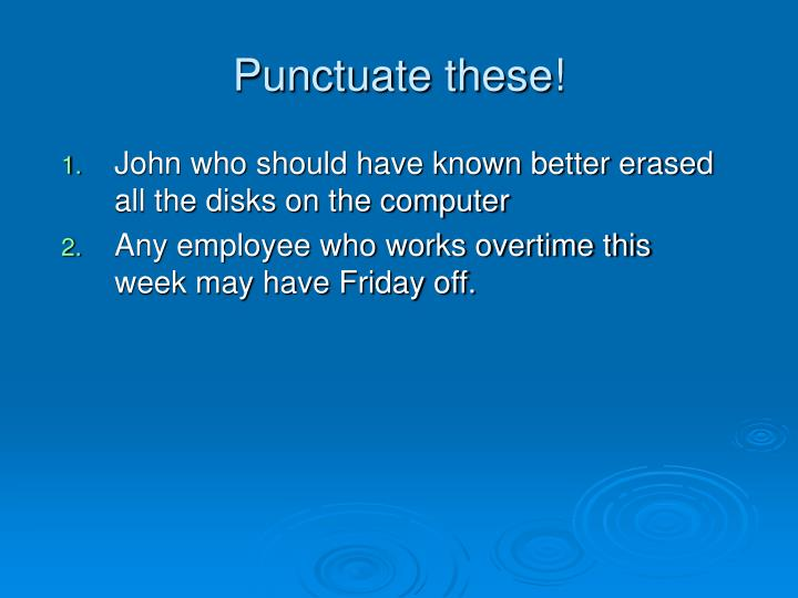 Punctuate these!