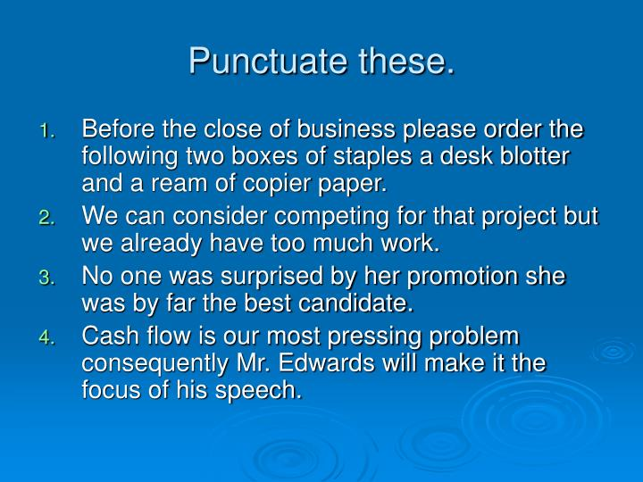 Punctuate these.
