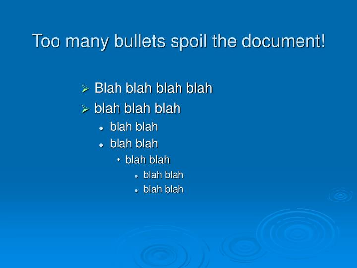 Too many bullets spoil the document!