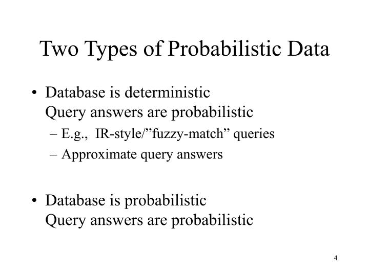 Two Types of Probabilistic Data