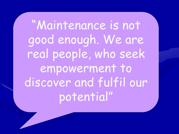 """""""Maintenance is not good enough. We are real people, who seek empowerment to discover and fulfil our potential"""""""