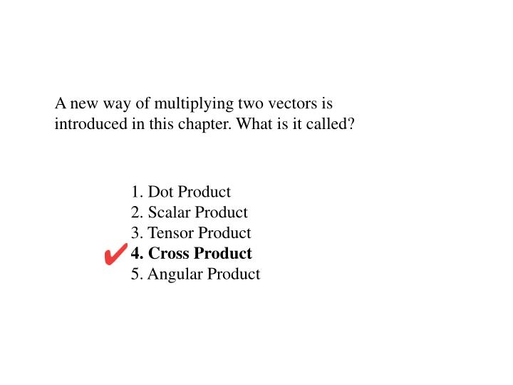 A new way of multiplying two vectors is introduced in this chapter. What is it called?