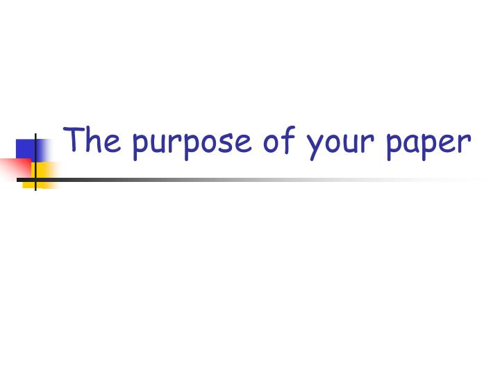 The purpose of your paper