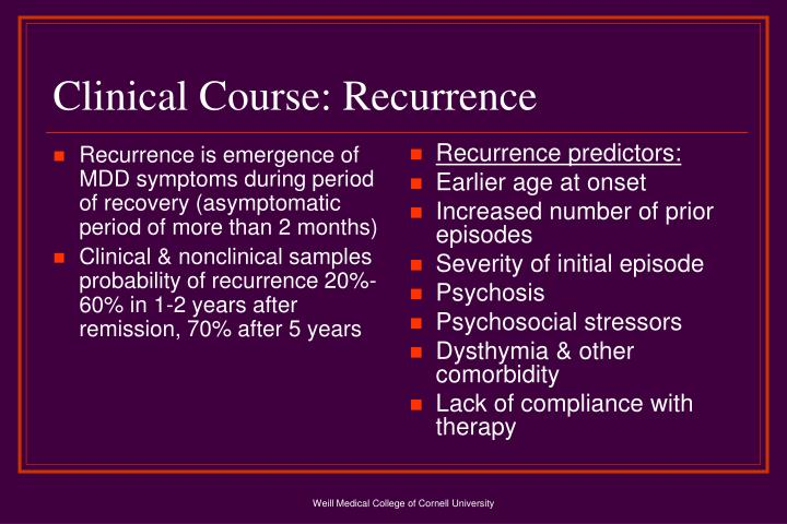 Recurrence is emergence of MDD symptoms during period of recovery (asymptomatic period of more than 2 months)