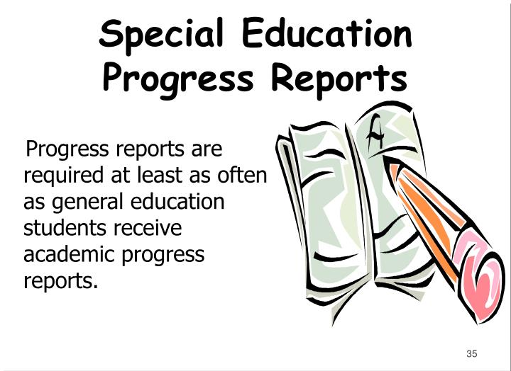 Progress reports are required at least as often as general education students receive academic progress reports.
