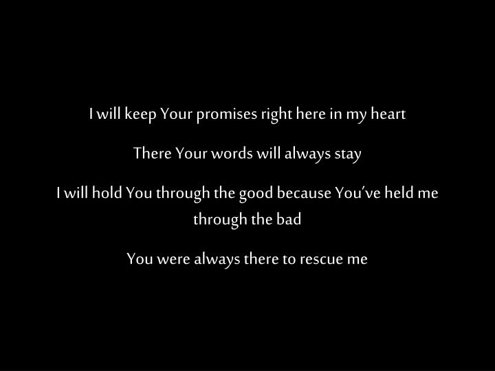 I will keep Your promises right here in my heart