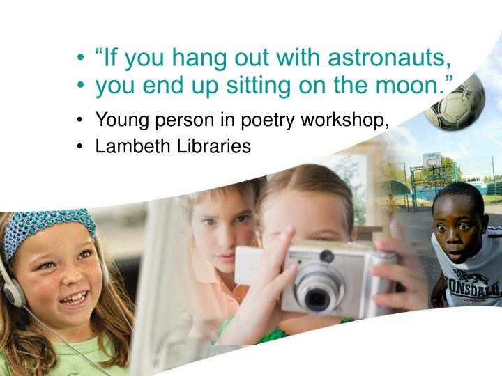 """If you hang out with astronauts,"