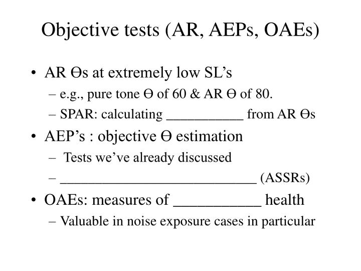 Objective tests (AR, AEPs, OAEs)