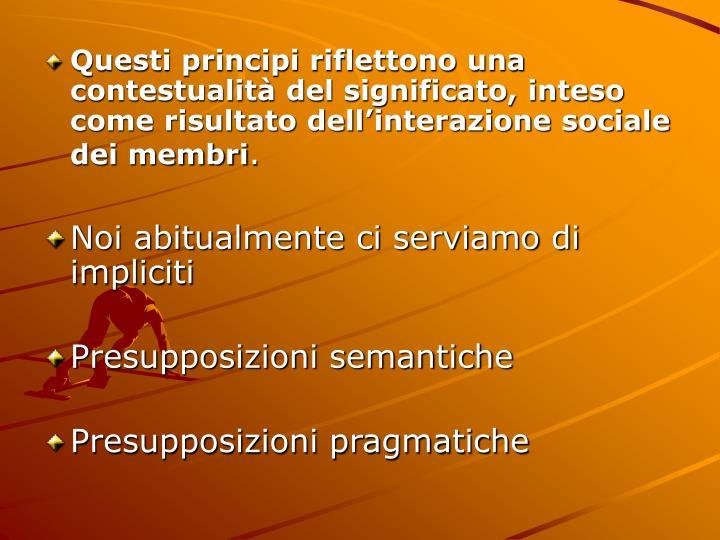 Questi principi riflettono una contestualità del significato, inteso come risultato dell'interazione sociale dei membri