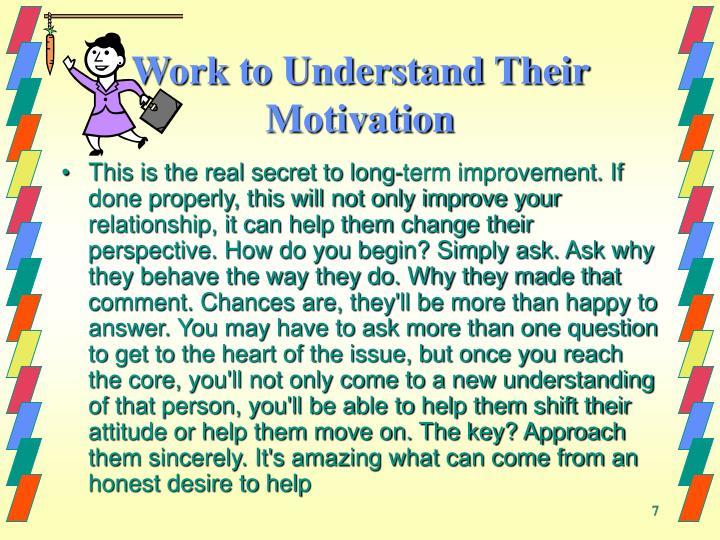 Work to Understand Their Motivation