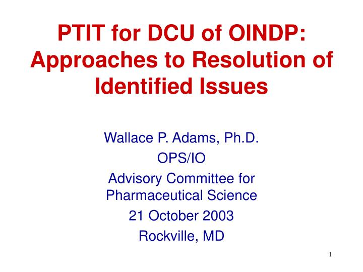 ptit for dcu of oindp approaches to resolution of identified issues