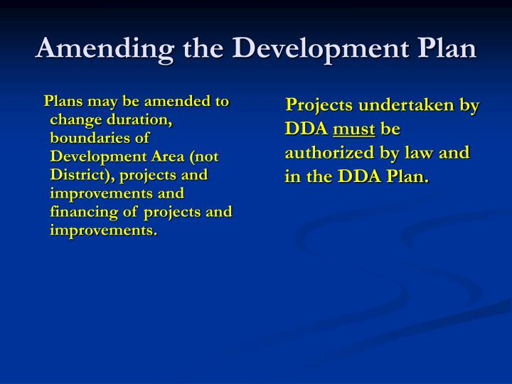 Plans may be amended to change duration, boundaries of Development Area (not District), projects and improvements and financing of projects and improvements.