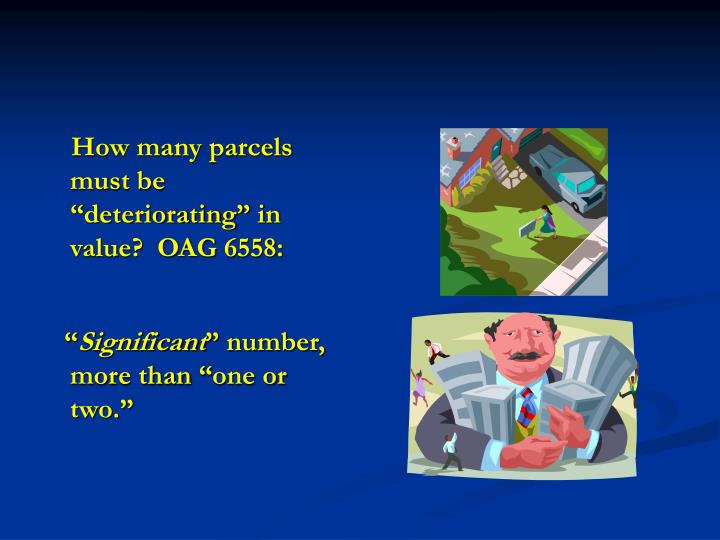 """How many parcels must be """"deteriorating"""" in value?  OAG 6558:"""