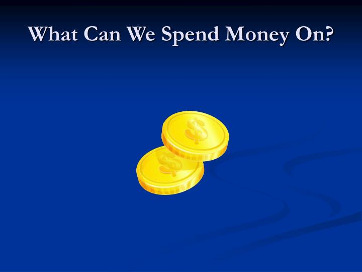 What Can We Spend Money On?