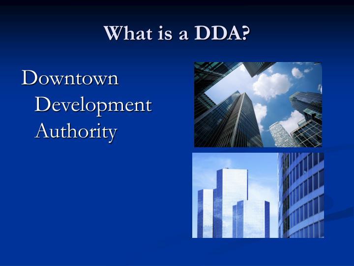What is a DDA?