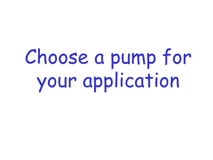 Choose a pump for your application