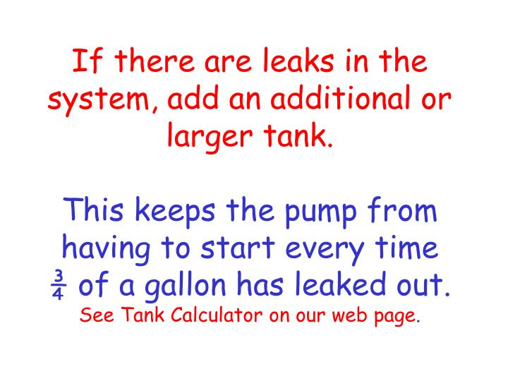 If there are leaks in the system, add an additional or larger tank.
