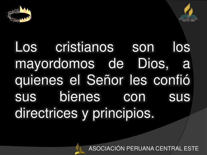Los cristianos son los mayordomos de Dios, a quienes el Señor les confió sus bienes con sus directrices y principios.
