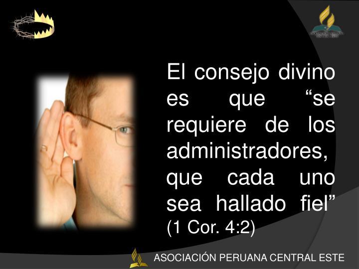 """El consejo divino  es que """"se requiere de los administradores, que cada uno sea hallado fiel"""""""