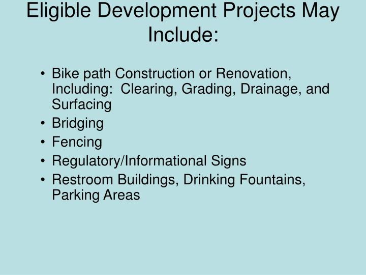 Eligible Development Projects May Include: