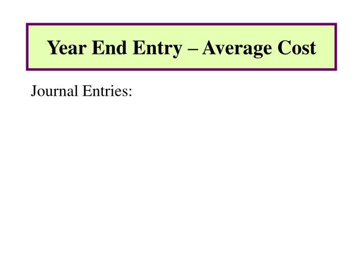 Year End Entry – Average Cost