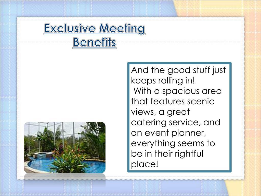 Exclusive Meeting Benefits
