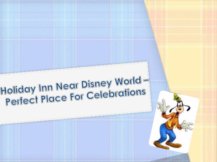 Holiday inn near disney world perfect place for celebrations