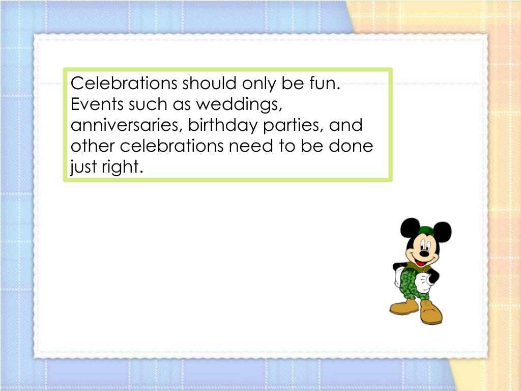 Celebrations should only be fun.