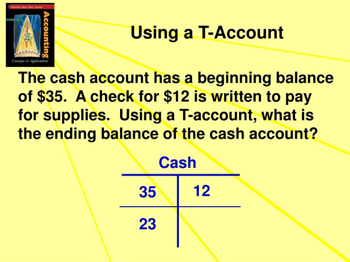 The cash account has a beginning balance of $35.  A check for $12 is written to pay for supplies.  Using a T-account, what is the ending balance of the cash account?