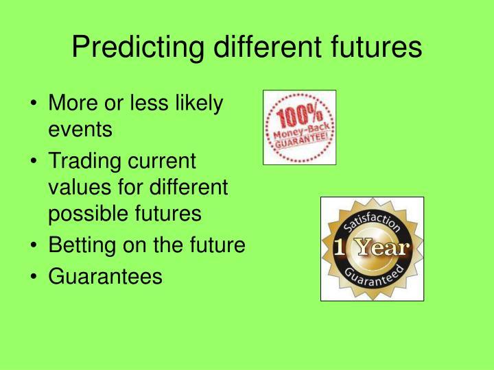 Predicting different futures