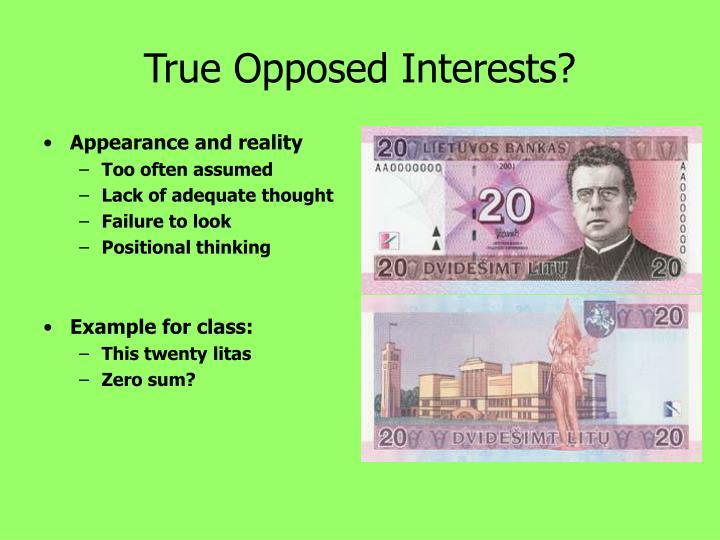 True Opposed Interests?