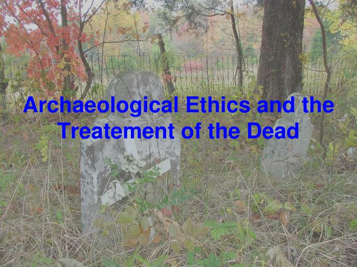 archaeological ethics and the treatement of the dead