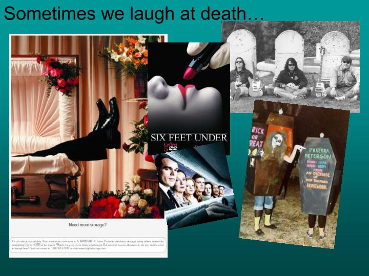 Sometimes we laugh at death…