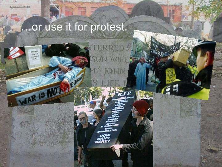 …or use it for protest.