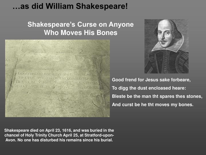 …as did William Shakespeare!