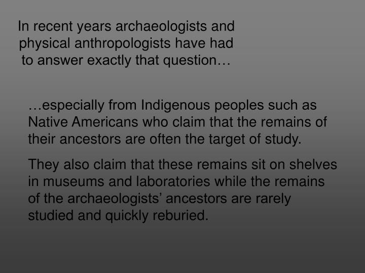 In recent years archaeologists and physical anthropologists have had to answer exactly that question…