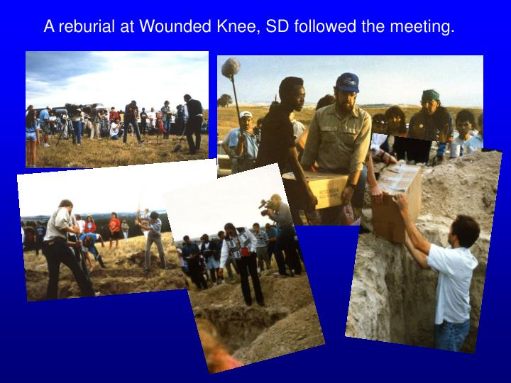A reburial at Wounded Knee, SD followed the meeting.