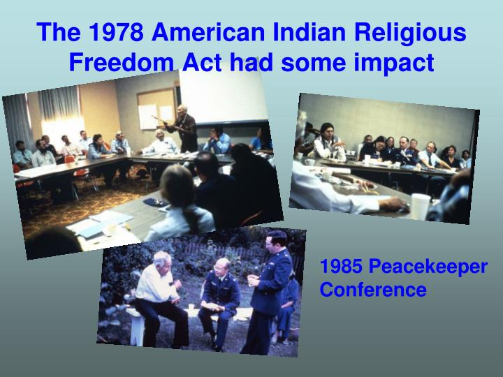 The 1978 American Indian Religious Freedom Act had some impact