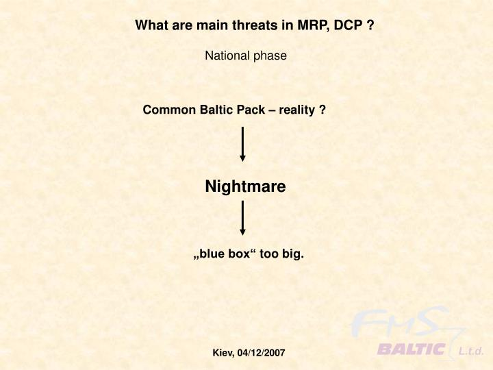 What are main threats in MRP, DCP ?