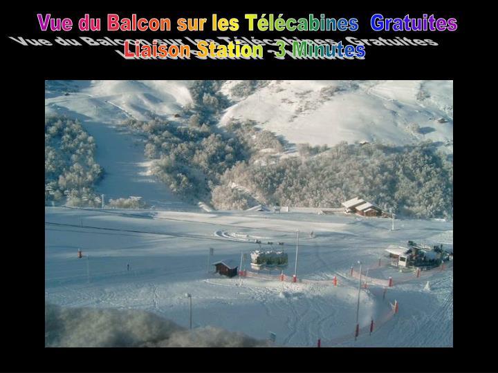 Vue du Balcon sur les Télécabines  Gratuites