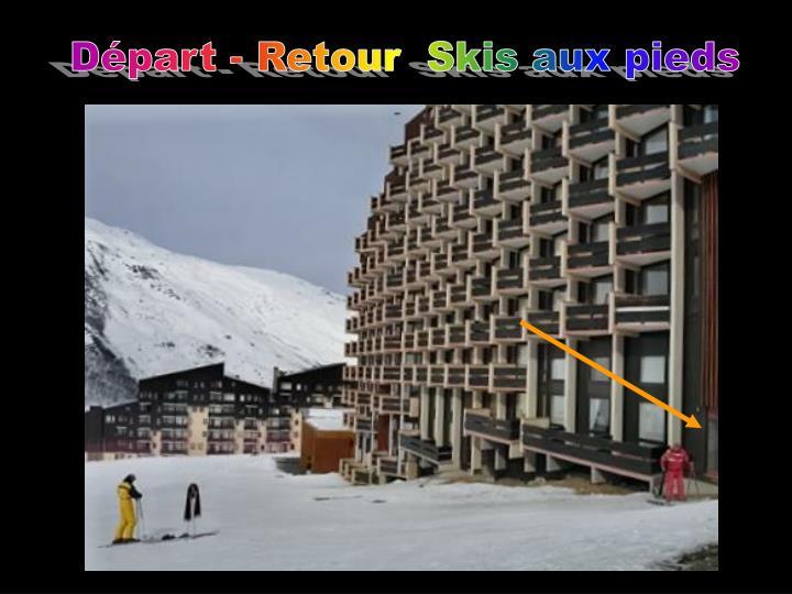 Départ - Retour  Skis aux pieds