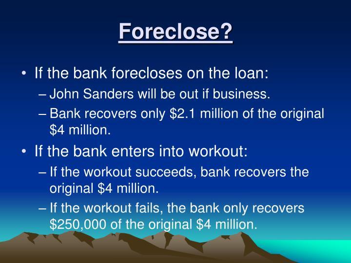 Foreclose?