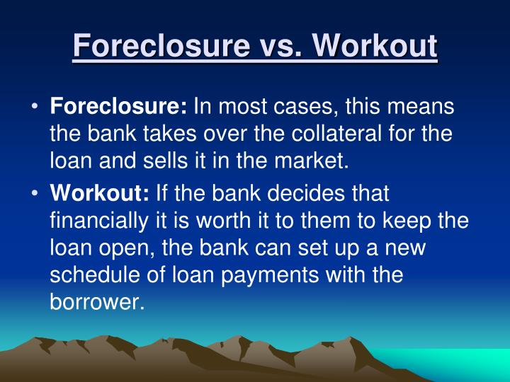 Foreclosure vs. Workout