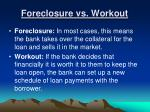 foreclosure vs workout