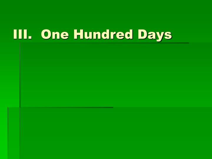 III.  One Hundred Days
