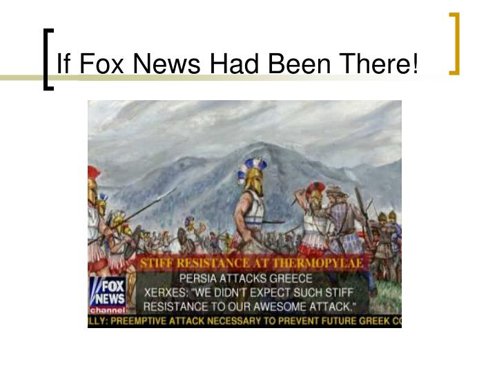 If Fox News Had Been There!