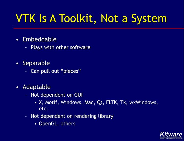 VTK Is A Toolkit, Not a System