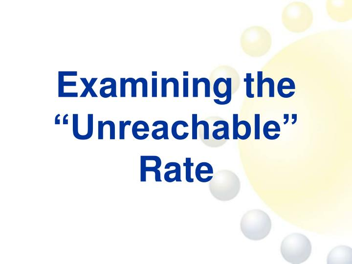 "Examining the ""Unreachable"" Rate"